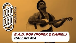 B.A.D. POP (POPEK & DANIEL) - BALLAD 4x4