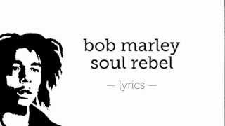 Bob Marley Soul Rebel [Lyrics]