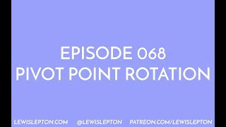 Episode 068 - pivot point rotation