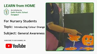 Nursery   Introducing Colour Orange   General Awareness   Teacher – Moitrayee Banik   DPS Durgapur