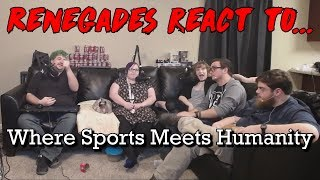 Renegades React to... Where Sports Meets Humanity