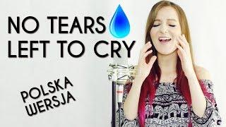 NO TEARS LEFT TO CRY 💧   Ariana Grande POLSKA WERSJA | POLISH VERSION By Kasia Staszewska