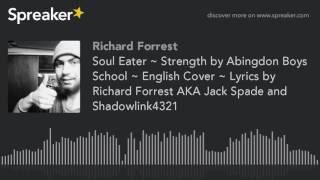 Soul Eater ~ Strength by Abingdon Boys School ~ English Version ~ Lyrics by Richard Forrest