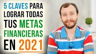 Video: 5 Claves Para Lograr Tus Metas Financieras En 2021