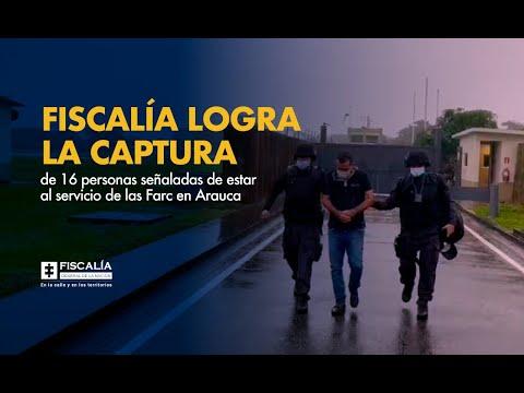 Fiscalía logra la captura de 16 personas señaladas de estar al servicio de las Farc en Arauca