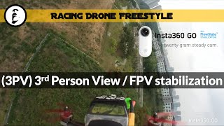 Insta360 GO on Race Drone - 3PV (3rd Person View) Flight Footage / FPV stabilization