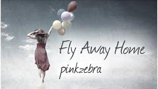 "Pinkzebra ""Fly Away Home"" - Beautiful & Inspiring Song for Videos"