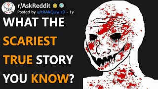 What The Scariest True Story You Know? (r/AskReddit)