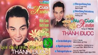 Album Ca Cổ Trước 1975 🌺 NỤ CƯỜI XUÂN - Thành Được, Minh Cảnh, Bạch Tuyết, Lệ Thủy, Hương Lan
