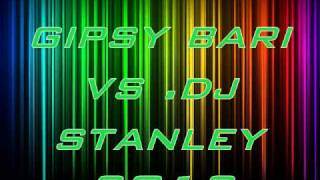 Gipsy Bari vs Dj Stanley J -New 2012
