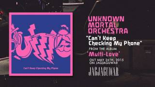 Unknown Mortal Orchestra - Can't Keep Checking My Phone video