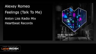 Alexey Romeo   Feelings (Talk To Me) (Anton Liss Radio Mix)