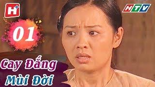 Cay Đắng Mùi Đời   Tập 01 | HTV Phim Tình Cảm Việt Nam Hay Nhất 2018