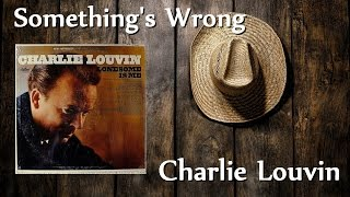 Charlie Louvin - Something's Wrong