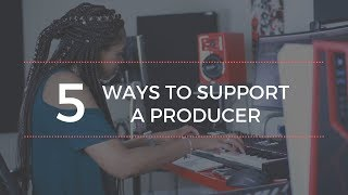 5 Ways To Support A Producer