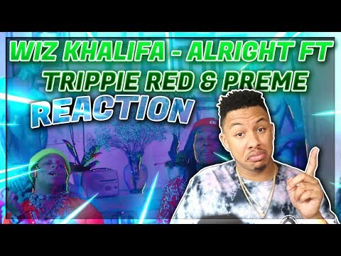 Wiz Khalifa - Alright Ft Trippie Redd & Preme [Official Video] Reaction Video EXCEPT I Am A Disaster
