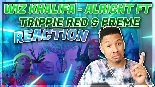 Wiz Khalifa   Alright Ft Trippie Redd & Preme Reaction Video EXCEPT I Am A Disaster