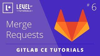 GitLab CE Tutorial #6 - Merge Requests
