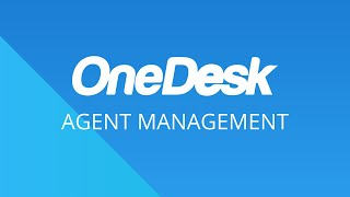 OneDesk – Getting Started: Agent Management