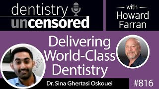 816 Delivering World Class Dentistry with Dr. Sina Ghertasi Oskouei : Dentistry Uncensored