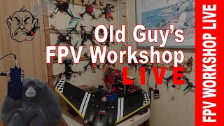 Old Guy's FPV Workshop LIVE - Sun, August 16th, 2020 8 pm EDT