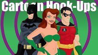 Cartoon Hook-Ups: Batman and Poison Ivy [SEASON 6 PREMIERE]