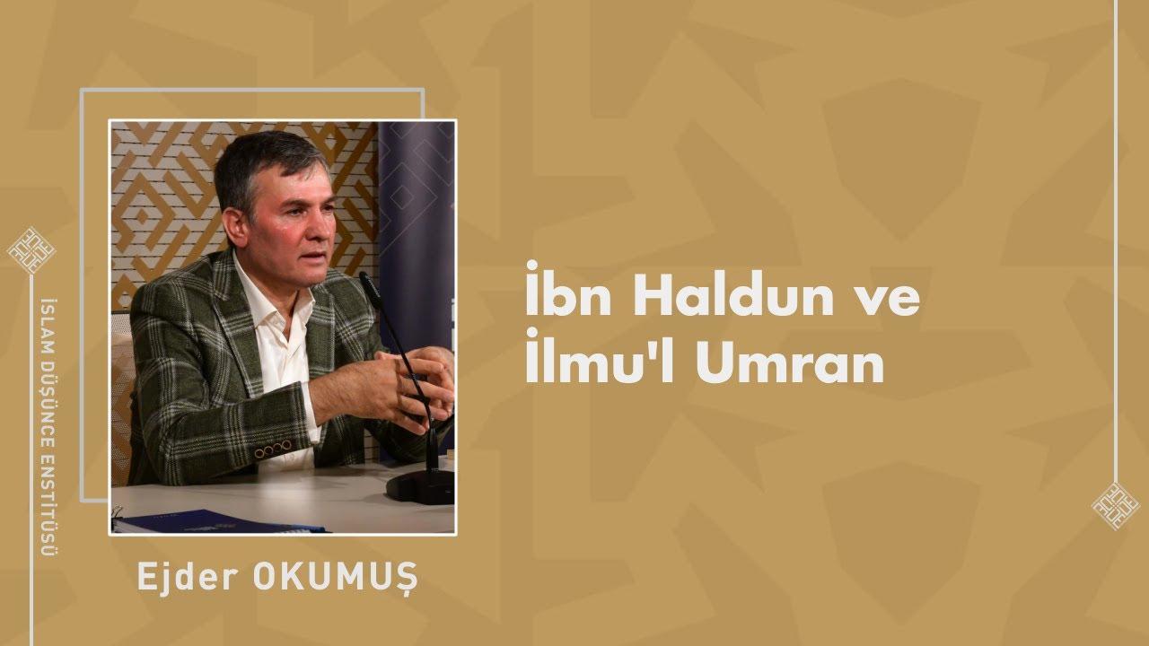 Prof. Dr. Ejder Okumuş I İbn Haldun ve İlmu'l Umran