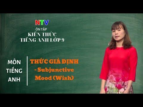 Ôn tập kiến thức tiếng Anh lớp 9 | Chuyên đề: Thức giả định - Subjunctive Mood (Wish)