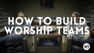 How to build worship teams (Worship Leaders)