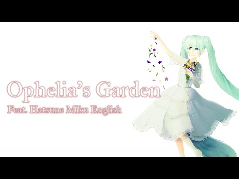 【Hatsune Miku English】Ophelia's Garden【VOCALOID Original】+VSQX