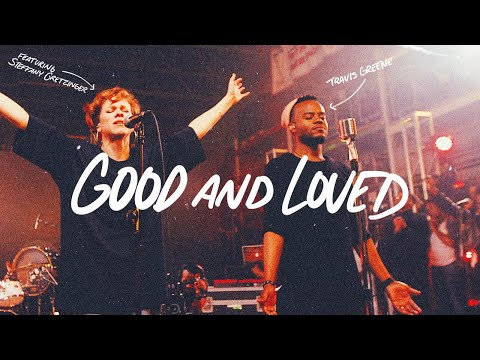 Good And Loved - Travis Greene &amp Steffany Gretzinger (Official Music Video)