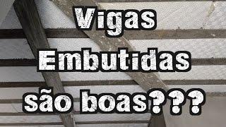 Vigas Embutidas São Boas?