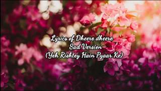 Lyrics of Dheere dheere se sad version - YouTube