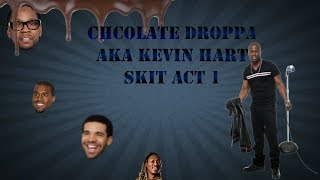 Chocolate Droppa Aka Kevin Hart Skit Act 1 With Pictures