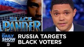 Russia Slides Into Americans' DMs to Suppress the Black Vote | The Daily Show