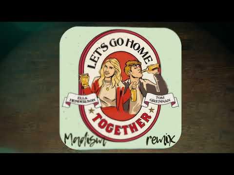 Let's Go Home Together (MADISM MIX) - ELLA HENDERSON & TOM GRENNAN