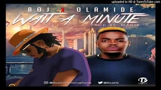 BOJ-Ft.-OLAMIDE-WAIT-A-MINUTE-Prod-by-MAGIK (2017 MUSIC)