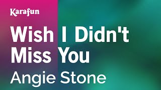 Karaoke Wish I Didn't Miss You - Angie Stone *