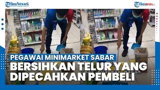 Viral Pegawai Minimarket Sabar Bersihkan Telur yang Dipecahkan Pembeli, Beginilah Kisah di Baliknya