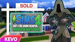 Sims 4 but the grim reaper moved in next door