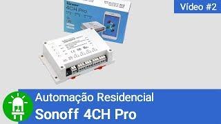 Automação Residencial - Sonoff 4CH Pro ITEAD - Vídeo #2