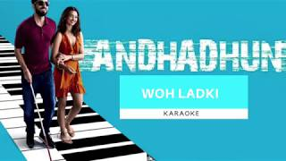 Woh Ladki | Andhadhun| Karaoke with Lyrics