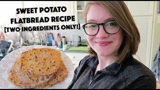 Sweet Potato Flatbread [Two Ingredients Only!]
