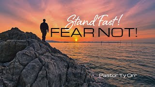Stand Fast! Fear Not!