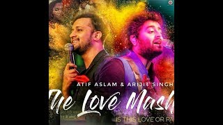 The Love Mashup   Atif Aslam & Arijit Singh 2018  By DJ RHN ROHAN