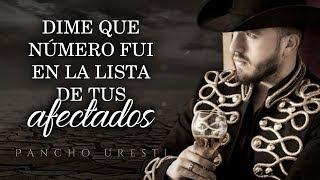 (LETRA) ¨DIME QUE NÚMERO FUI¨ - Pancho Uresti