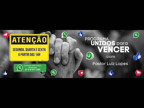 Programa Unidos Pra Vencer -Momento da Palavra Pastor Luiz LOPES