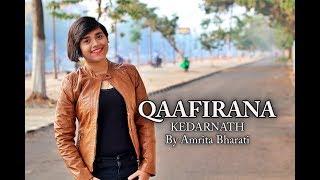 Qaafirana | Kedarnath | Sushant | Sara Ali Khan | Arijit Singh | Female Cover by Amrita Bharati