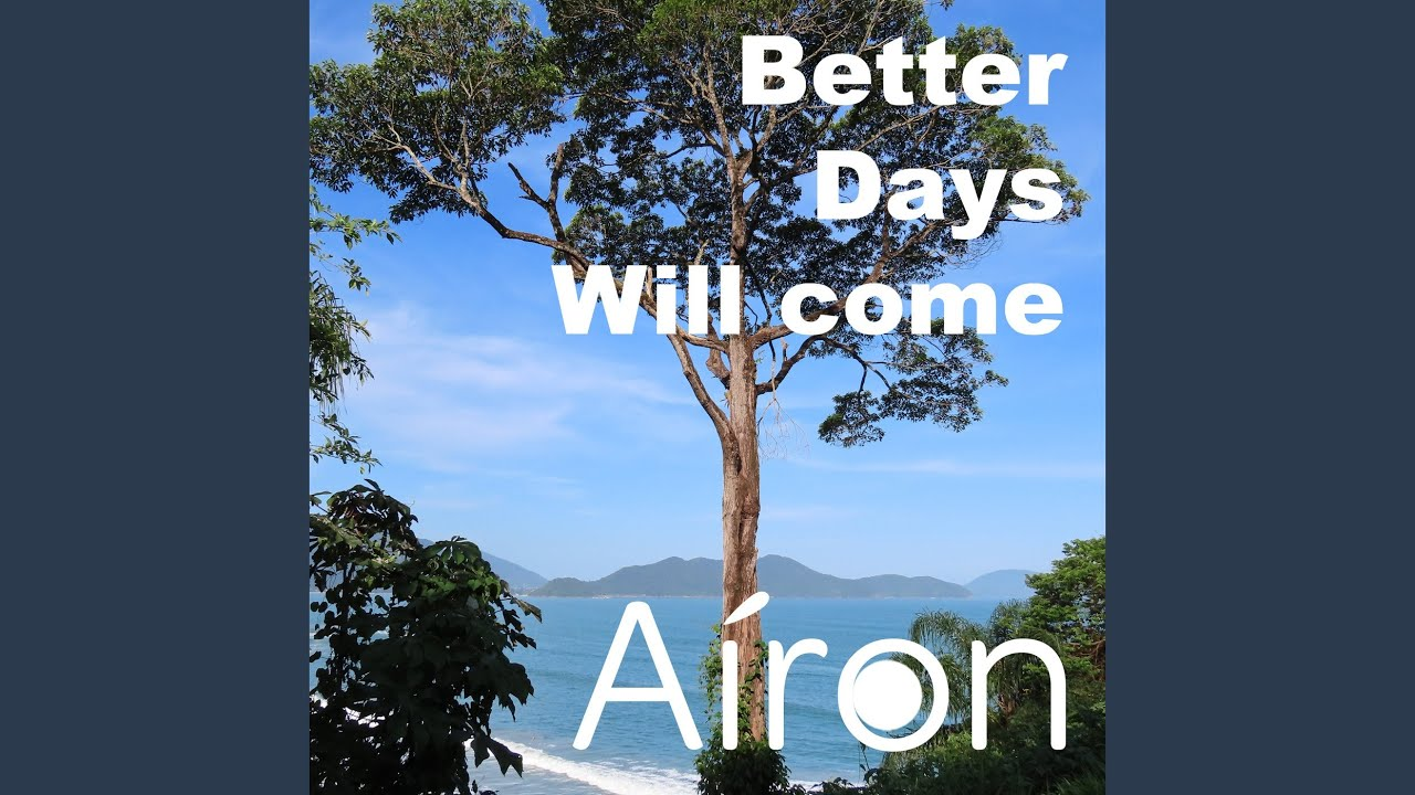 Aíron U - Better days will come