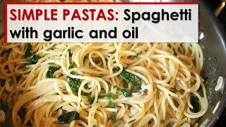 Simple Pastas: Spaghetti with Garlic and Oil